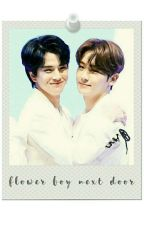Flower Boy Next Door (TOPP DOGG FANFICTION) by honey_cheol98