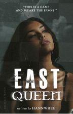 EAST QUEEN | #WATTYS2019 by HannWhee