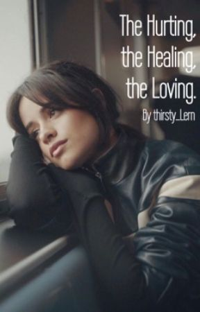 The Hurting, the Healing, the Loving. (Camren) by thirsty_Lern