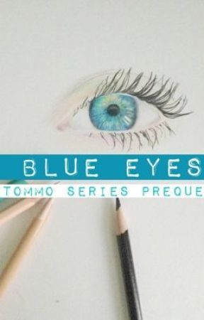 Blue Eyes (Tommo Series Prequel) by TheTommoSeries