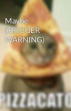 Maybe (TRIGGER WARNING) by NuNuMangas