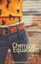 Chemical Equations [ON HOLD] by ShadowMidnight