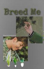 Breed Me|| YoonMin  by enchantaeed