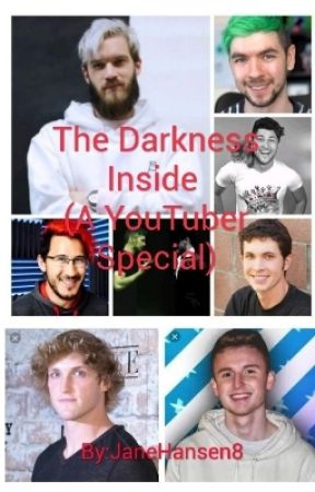 The Darkness Inside (A YouTuber Special) by JaneHansen8