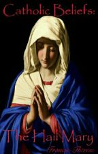 Catholic beliefs: The Hail Mary  by Francis-Therese
