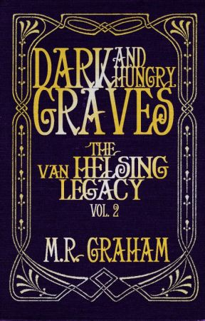 The Van Helsing Legacy: Dark and Hungry Graves by MRGraham