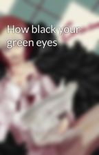 How black your green eyes by Cora-zan