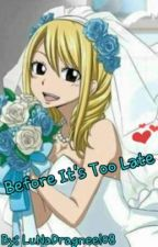 Before It's Too Late [NaLu Fanfic] by LolitaTsundere