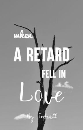 When A Retard Fell in Love by Lee-sipemimpi