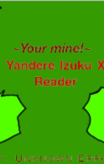 Your Mine!~ Yandere Izuku x Reader - Unknown Error - Wattpad