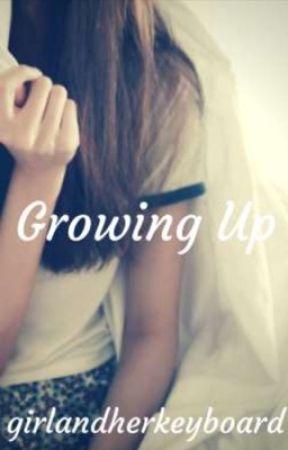 Growing Up by GirlandHerKeyboard