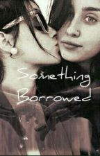 Something Borrowed by ForbiddenLove7276