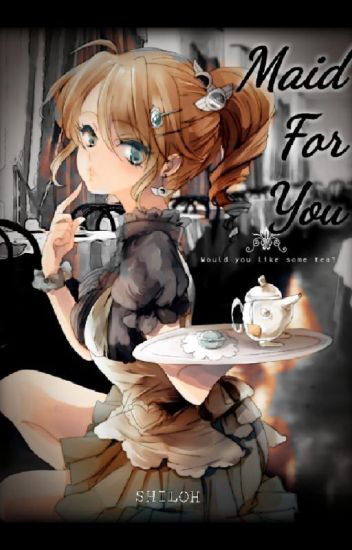 MAID FOR YOU    Female Maid Harem! x Male! Reader - Shiloh