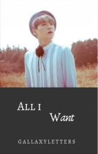 All I want || min yoongi by bangtanlovexoxoxo
