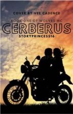 Cerberus (Wolves MC) Book 1. NOW EDITING by StoryPrincess16
