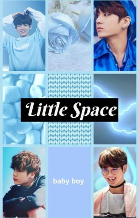 🍼Little Space🍼k n j & j j k - my space// jungkook - Wattpad