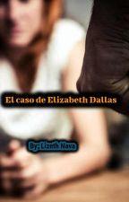 El caso de Elizabeth Dallas by lizethnava16