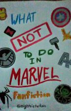 What Not to do in MARVEL Fanfiction by nightsisterkaris