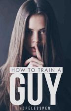 How To Train A Guy by HopelessPen