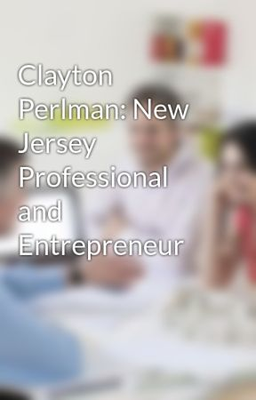 Clayton Perlman: New Jersey Professional and Entrepreneur by ClaytonPerlman