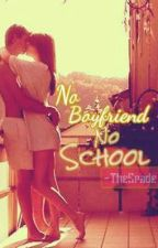 No Boyfriend No School (COMPLETE) by randomly_outside