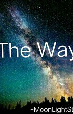 """""""The Way"""" by MoonLightStarrr14"""