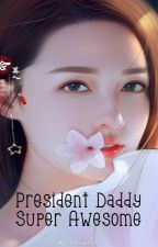 President Daddy Super Awesome by _Jammy_Nayre