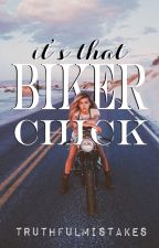 It's That Biker Chick by truthfulmistakes