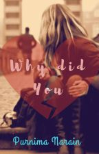 Why Did You? (On Hold) by PurnimaNarain