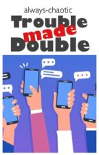Trouble Made Double | Group Chat by always-chaotic