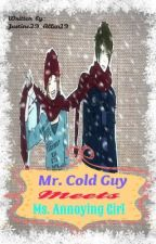 MR. COLD GUY MEETS MS. ANNOYING GIRL by Alleng_Qt