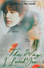 The Way I Loved You || Fanfiction || by Hee_Yuzuki