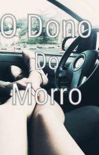O Dono Do  Morro by jujuzinha3693