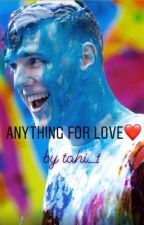 Anything for love❤️ by tahi_1