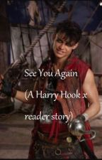See You Again (A Harry Hook x Reader story) by phelpsphan