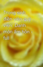 Trọng sinh điền viên quý viện: Danh môn ấm hôn - full by yellow072009