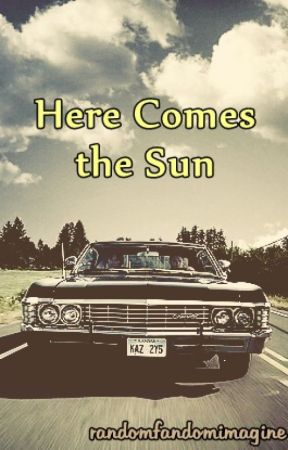 Here Comes The Sun | Supernatural Fanfiction Series by randomfandomimagine