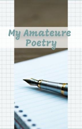 My Amateure Poetry by 1WDKai