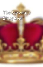 The Servant's Sleepover by TheRoleplayQueen_