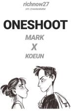 Mark X Koeun (Oneshoot Stories Compilation) by richnow27