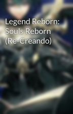 Legend Reborn: Souls Reborn by KayTheRebirhtDragon
