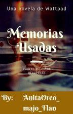 Memorias Usadas (En Edición) by AnitaOreo_