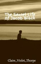 The Secret Life of Jacob Black by JacquelChrissyMay