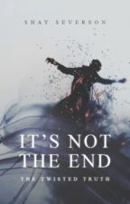 It's Not The End by shaysevs