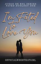 I'm Fated To Love You (Fated Duology) by officialwhosthatgirl