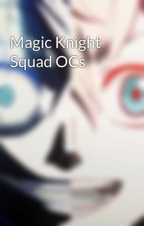 Magic Knight Squad OCs by BlackClover19