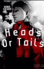 Reiner Braun X Reader: Heads Or Tails by zombielover8469