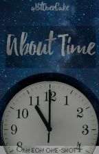 About Time - An EON one-shot by aBitOverCake