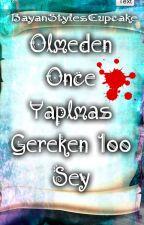 Ölmeden Önce Yapılması Gereken 100 Şey ☤ by BayanStylesCupcake