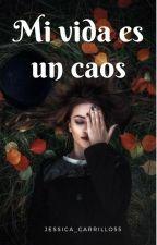 Mi vida es un caos by jessica_carrillo55